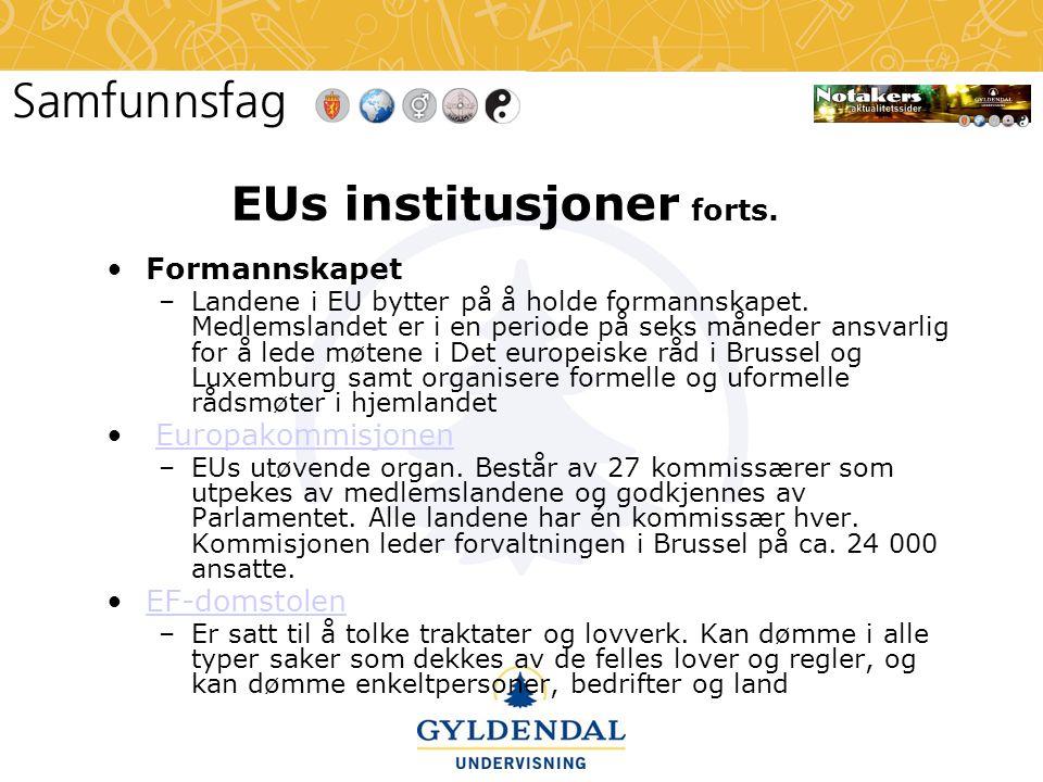 EUs institusjoner forts.•Formannskapet –Landene i EU bytter på å holde formannskapet.