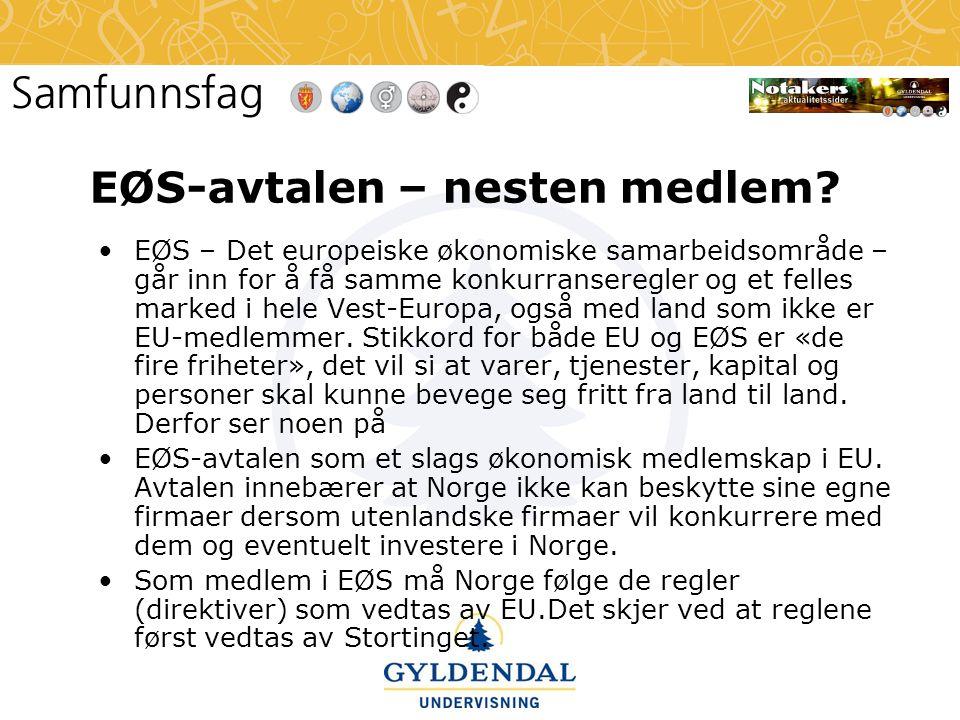 EØS-avtalen – nesten medlem? •EØS – Det europeiske økonomiske samarbeidsområde – går inn for å få samme konkurranseregler og et felles marked i hele V