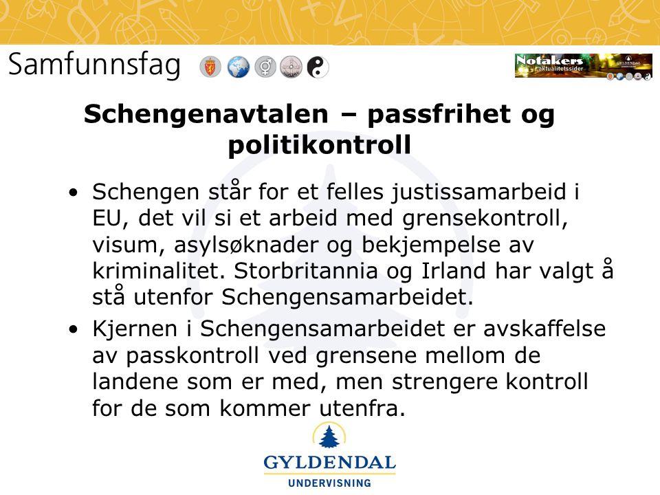 Schengenavtalen – passfrihet og politikontroll •Schengen står for et felles justissamarbeid i EU, det vil si et arbeid med grensekontroll, visum, asyl