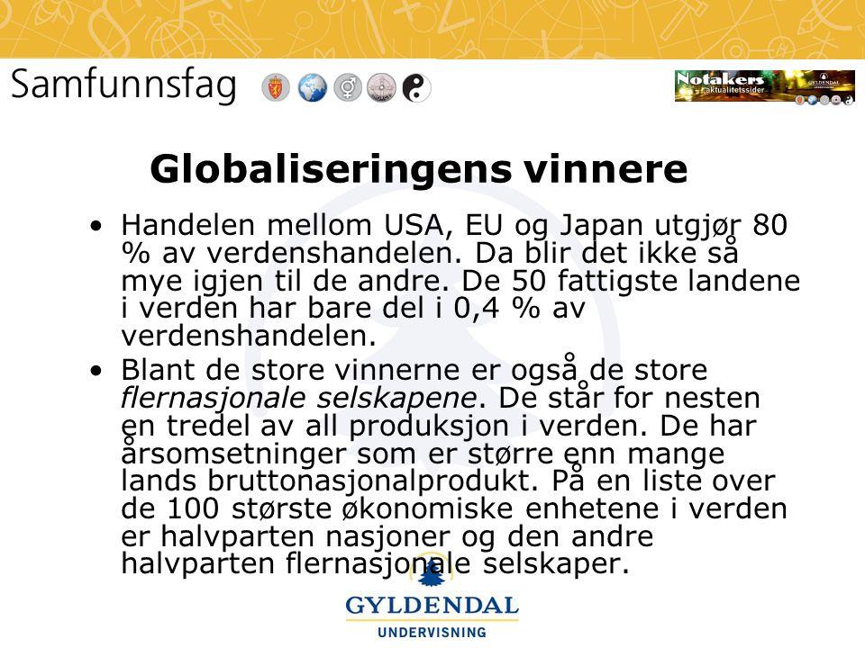 Globaliseringens vinnere •Handelen mellom USA, EU og Japan utgjør 80 % av verdenshandelen. Da blir det ikke så mye igjen til de andre. De 50 fattigste