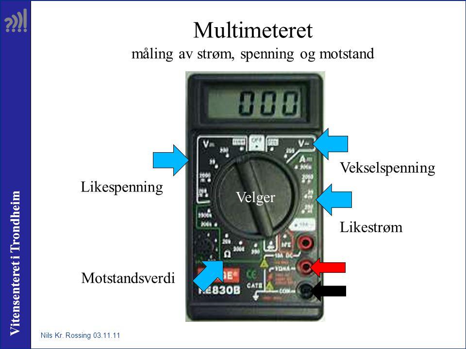 Vitensenteret i Trondheim Multimeteret måling av strøm, spenning og motstand Nils Kr. Rossing 03.11.11 Likespenning Vekselspenning Motstandsverdi Like