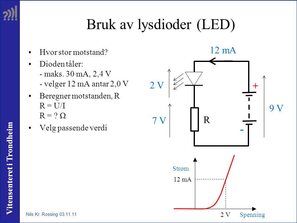 Vitensenteret i Trondheim Bruk av lysdioder (LED) •Hvor stor motstand? •Dioden tåler: - maks. 30 mA, 2,4 V - velger 12 mA antar 2,0 V •Beregner motsta