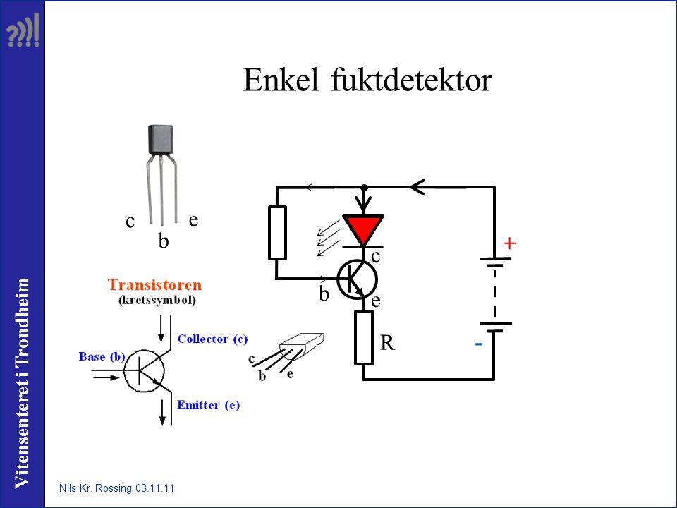 Vitensenteret i Trondheim Enkel fuktdetektor R + - e c b c e b Nils Kr. Rossing 03.11.11