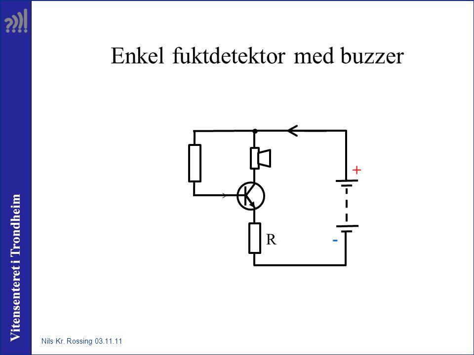 Vitensenteret i Trondheim Enkel fuktdetektor med buzzer R + - Nils Kr. Rossing 03.11.11