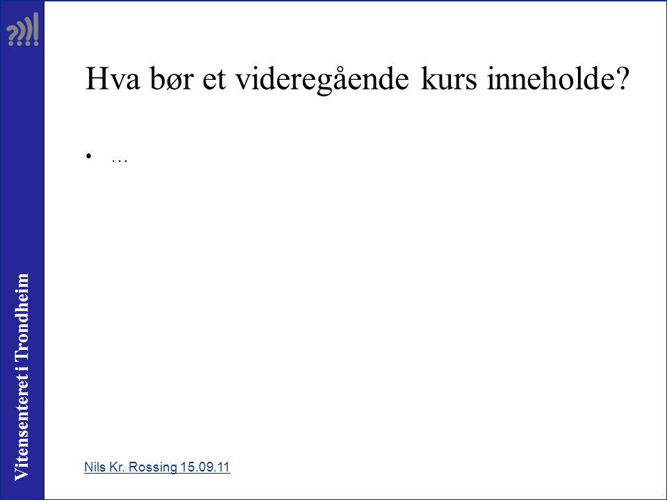 Vitensenteret i Trondheim Hva bør et videregående kurs inneholde? •…•… Nils Kr. Rossing 15.09.11