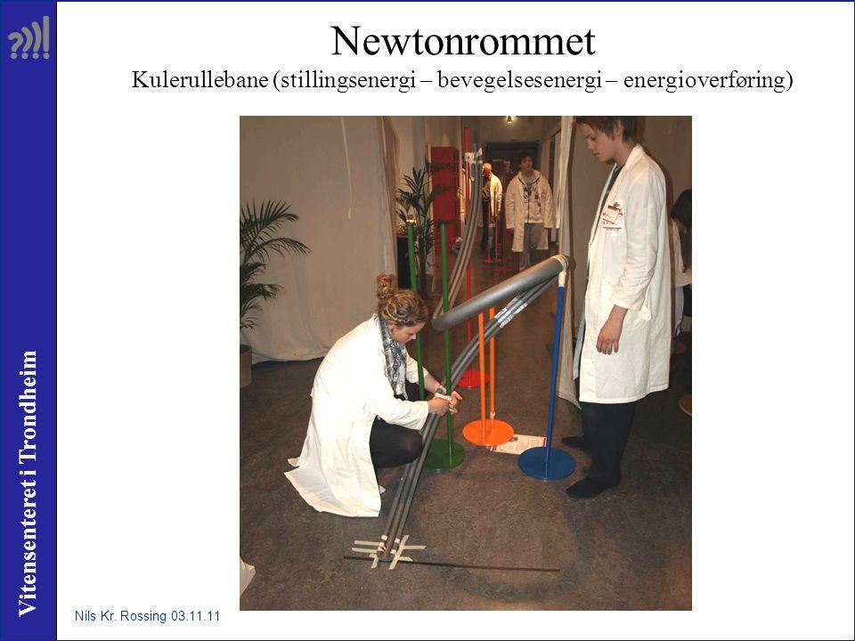 Vitensenteret i Trondheim Newtonrommet Kulerullebane (stillingsenergi – bevegelsesenergi – energioverføring) Nils Kr. Rossing 03.11.11