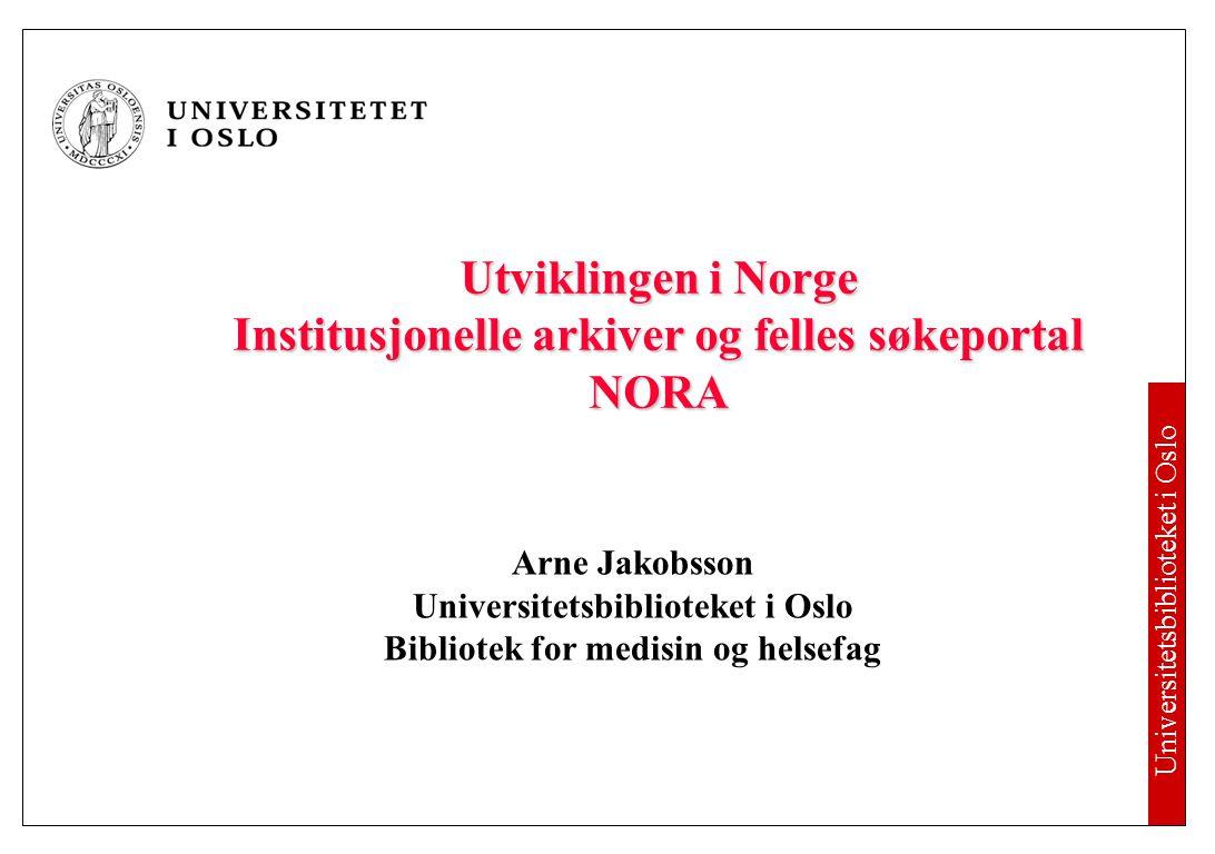 Universitetsbiblioteket i Oslo Konklusjon  Rask og positiv utvikling i Norge  NORA-prosjektet har medført økt fokus på behovet for åpne institusjonelle arkiv med vitenskapelig informasjon  Det er meget positivt at høgskolene og BIBSYS har tatt initiativ til utvikling av en felles løsning for institusjonelle arkiv for institusjoner knyttet til BIBSYS  Forhåpentlig vil Helsebibliotek.no utvikle et åpent institusjonelt arkiv for hele helsesektoren  Det er en fordel for disse prosjektene at det finnes en:  Felles metadatamodell  Felles klassifikasjonssystem  Harvester for høsting i følge metadatamodellen og OAI-PMH  Nasjonal søketjeneste  Når nye arkiv er på plass, vil de bli direkte søkbare i NORA