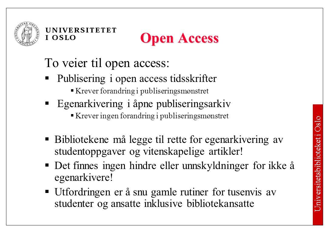 Universitetsbiblioteket i Oslo Brev til UHRs medlemsinstitusjoner 25.01.05 Åpen tilgang til vitenskapelige artikler … Universitets- og høgskolerådet anbefale sine medlemsinstitusjoner å:  opprette/videreutvikle institusjonelle, åpne publiseringsarkiv som kan gi et dekkende bilde av institusjonens forskning og som gir søkeadgang for alle  samarbeide med andre institusjoner om felles publiseringsarkiv  vedta retningslinjer som anbefaler forfatterne å parallellpublisere vitenskapelige artikler i institusjonens publiseringsarkiv
