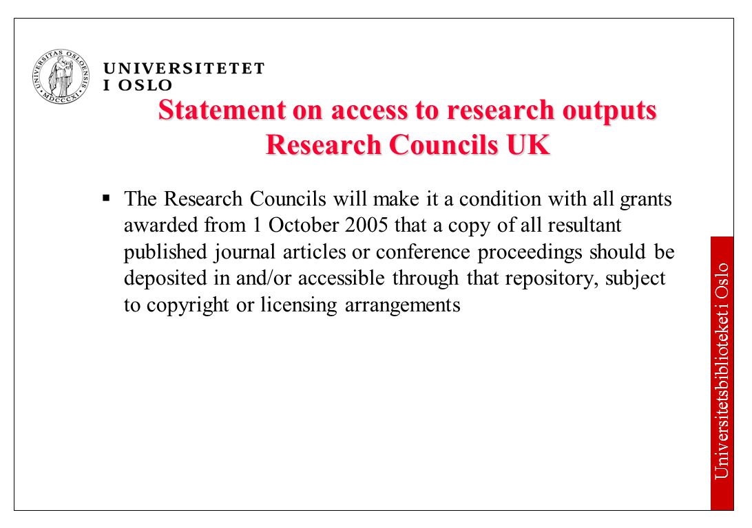 Universitetsbiblioteket i Oslo Statement on access to research outputs Research Councils UK  The Research Councils will make it a condition with all