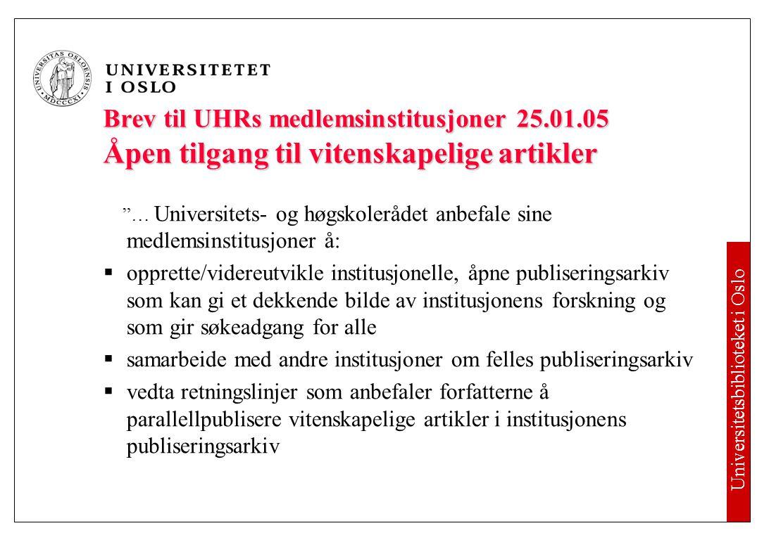 Universitetsbiblioteket i Oslo Brev til UHRs medlemsinstitusjoner 25.01.05 Åpen tilgang til vitenskapelige artikler  bidra til løsninger som sikrer at publiseringsarkivene spiller nært sammen med fellessystemene for forskningsdokumentasjon (FRIDA/BIBSYS) slik at forskernes publiseringsrapportering blir enklest mulig og slik at det kan lages portalløsninger som gir en mest mulig fullstendig oversikt over og tilgang til institusjonenes forskningsresultater