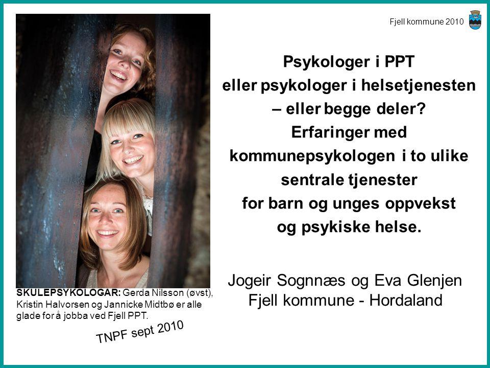 Fjell kommune 2010 Psykologer i PPT eller psykologer i helsetjenesten – eller begge deler? Erfaringer med kommunepsykologen i to ulike sentrale tjenes