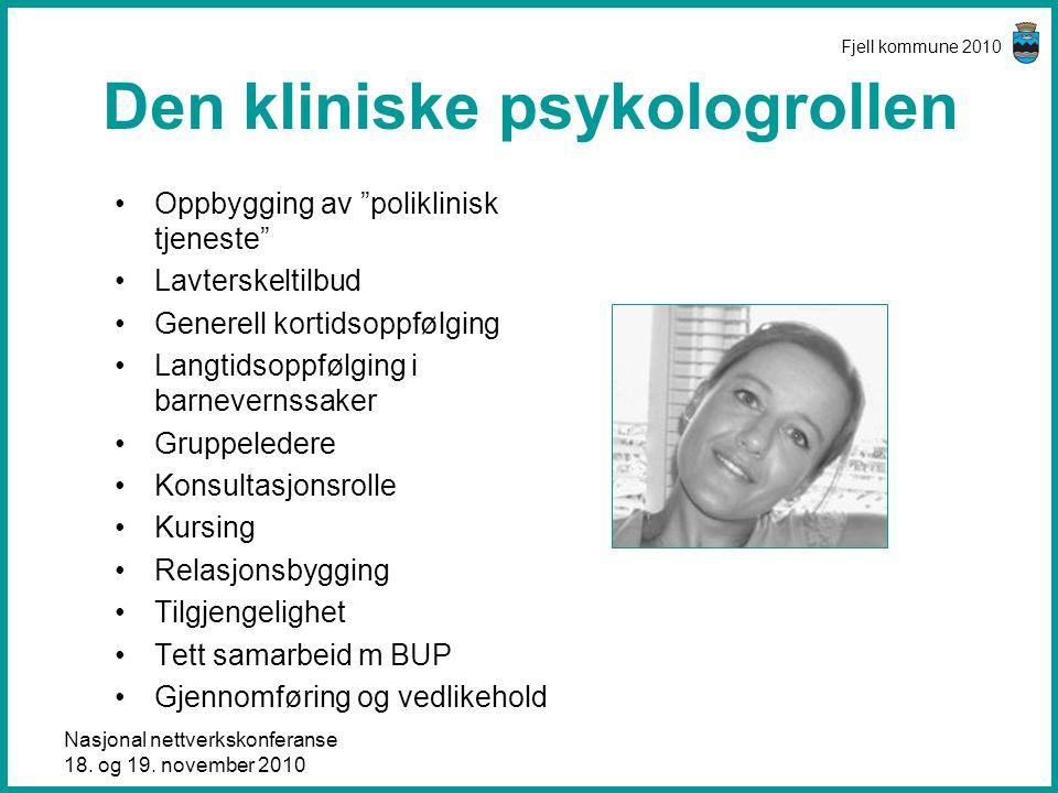 """Nasjonal nettverkskonferanse 18. og 19. november 2010 Fjell kommune 2010 Den kliniske psykologrollen •Oppbygging av """"poliklinisk tjeneste"""" •Lavterskel"""