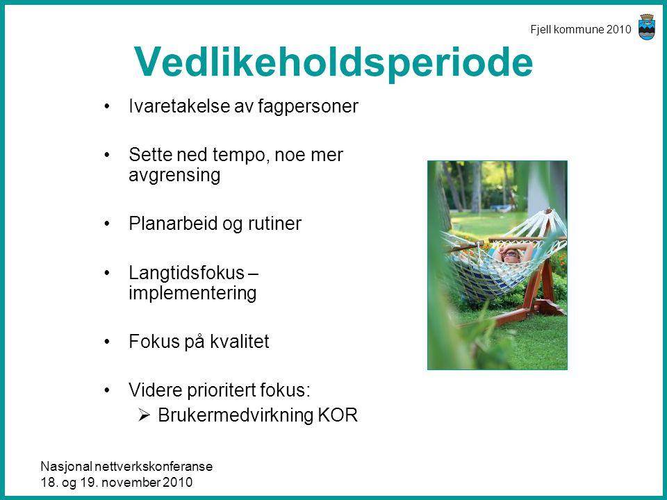 Nasjonal nettverkskonferanse 18. og 19. november 2010 Fjell kommune 2010 Vedlikeholdsperiode •Ivaretakelse av fagpersoner •Sette ned tempo, noe mer av