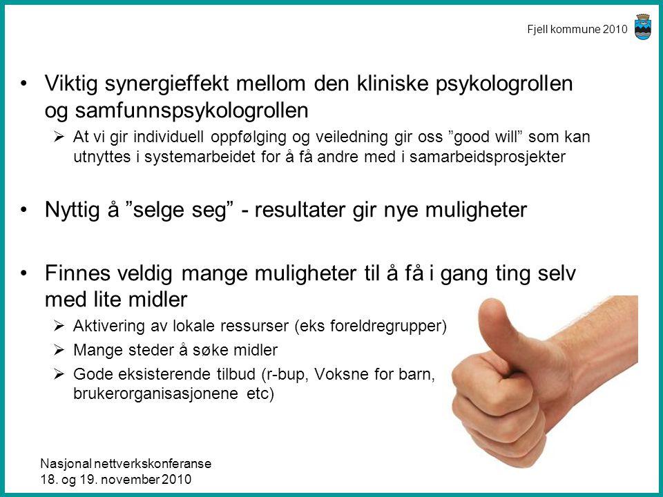 Nasjonal nettverkskonferanse 18. og 19. november 2010 Fjell kommune 2010 •Viktig synergieffekt mellom den kliniske psykologrollen og samfunnspsykologr