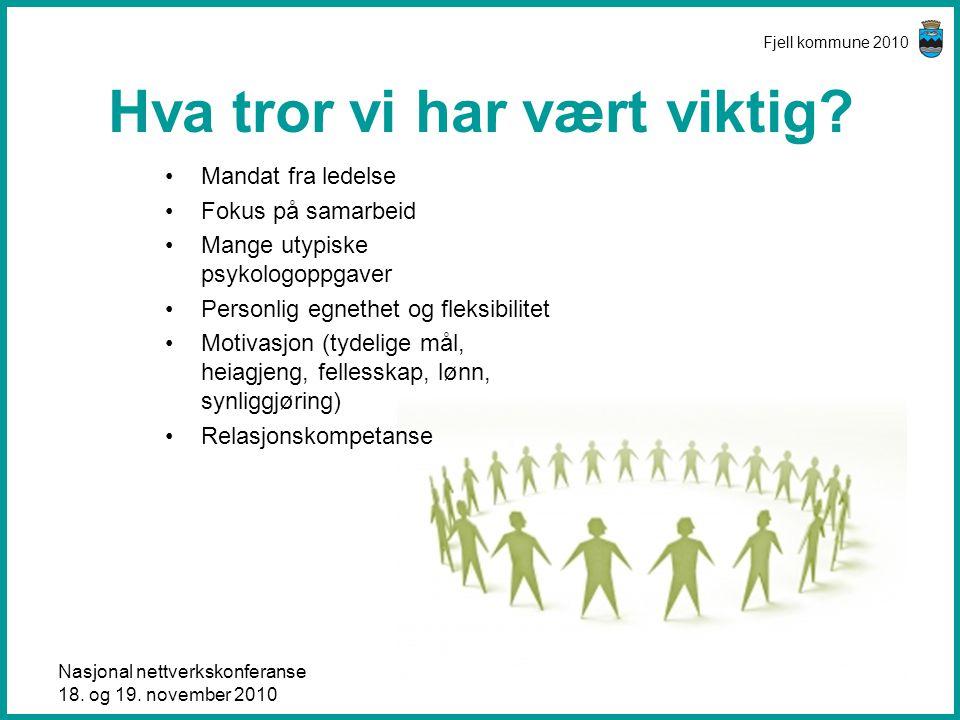 Nasjonal nettverkskonferanse 18. og 19. november 2010 Fjell kommune 2010 Hva tror vi har vært viktig? •Mandat fra ledelse •Fokus på samarbeid •Mange u