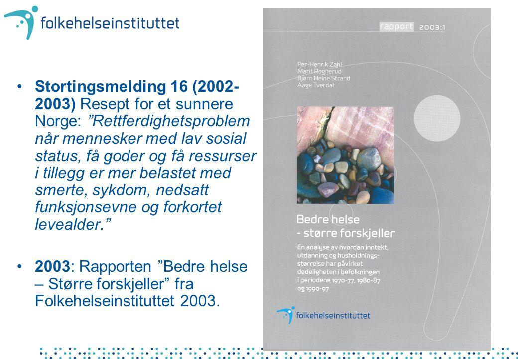 """•Stortingsmelding 16 (2002- 2003) Resept for et sunnere Norge: """"Rettferdighetsproblem når mennesker med lav sosial status, få goder og få ressurser i"""