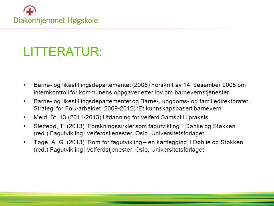 LITTERATUR: •Barne- og likestillingsdepartementet (2006) Forskrift av 14. desember 2005 om internkontroll for kommunens oppgaver etter lov om barnever
