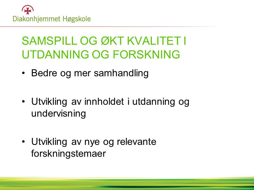 SAMSPILL OG ØKT KVALITET I UTDANNING OG FORSKNING •Bedre og mer samhandling •Utvikling av innholdet i utdanning og undervisning •Utvikling av nye og r