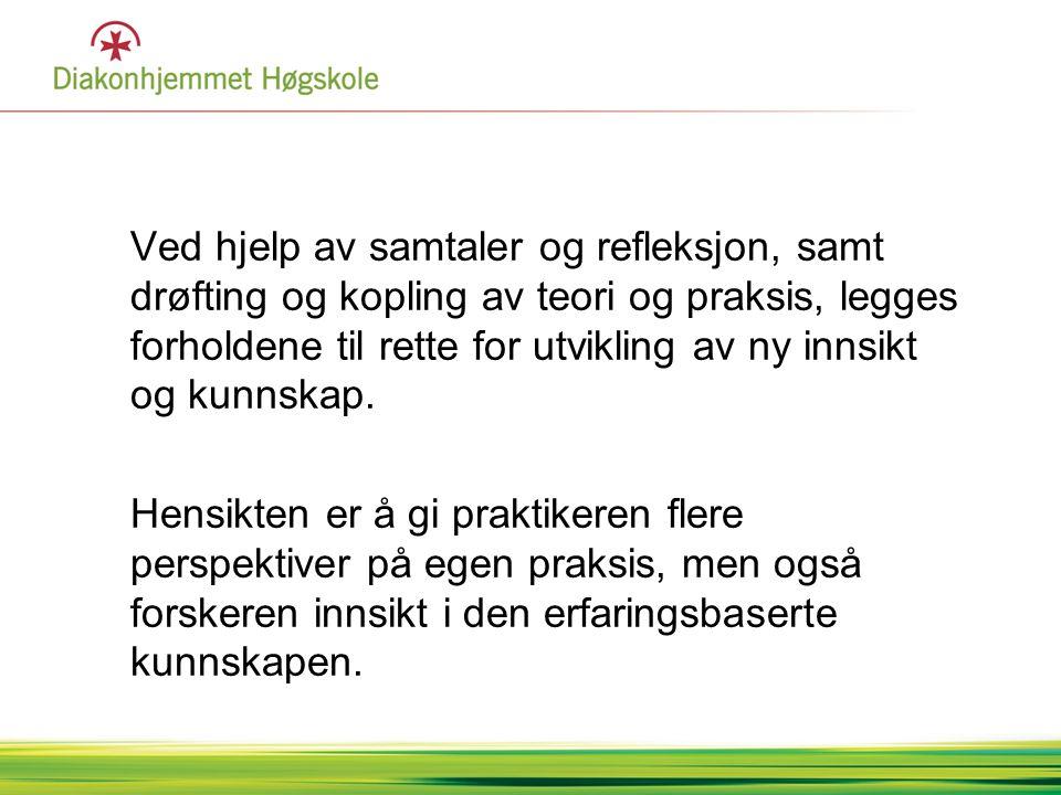 KORT OM BAKGRUNN •Utgangspunkt i fagutviklingsarbeid i fagbevegelsen i Sverige •Senere utviklet ved høgskoler og universiteter •Rettet inn mot ulike velferdstjenester og pedagogisk utviklingsarbeid