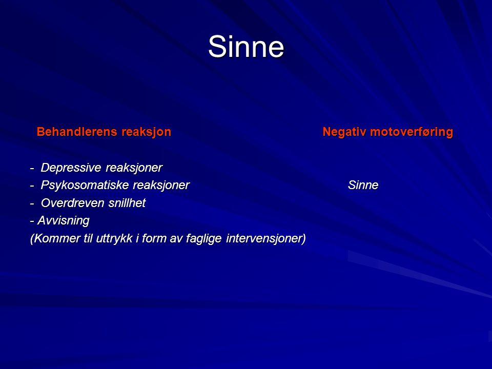 Sinne Behandlerens reaksjon Negativ motoverføring Behandlerens reaksjon Negativ motoverføring - Depressive reaksjoner - Psykosomatiske reaksjoner Sinn