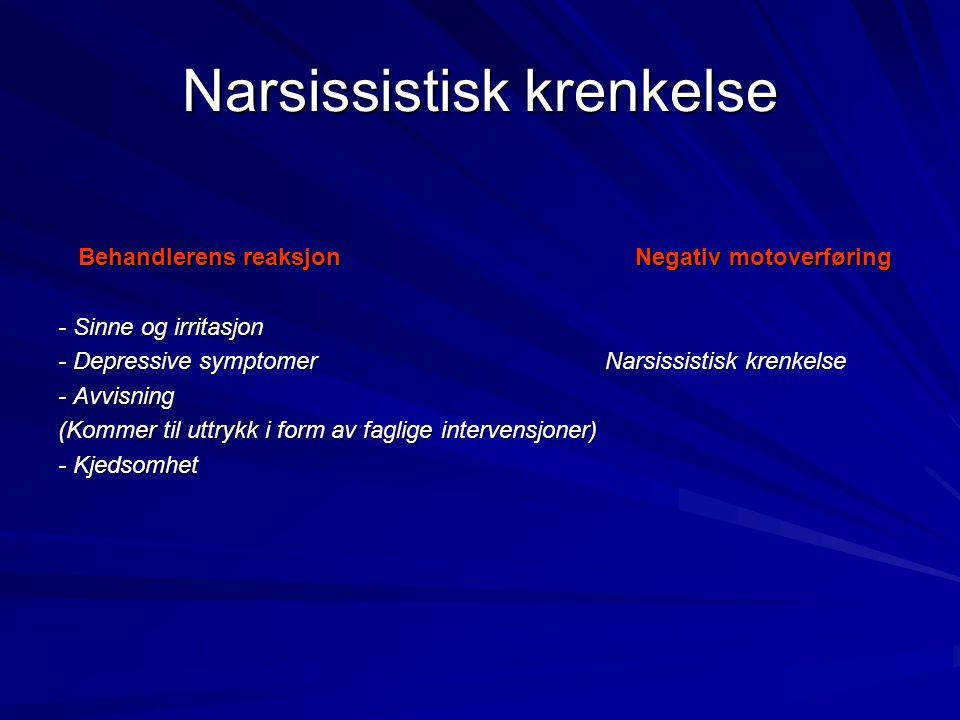 Narsissistisk krenkelse Behandlerens reaksjon Negativ motoverføring Behandlerens reaksjon Negativ motoverføring - Sinne og irritasjon - Depressive sym