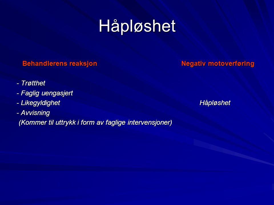 Håpløshet Behandlerens reaksjon Negativ motoverføring Behandlerens reaksjon Negativ motoverføring - Trøtthet - Faglig uengasjert - Likegyldighet Håplø