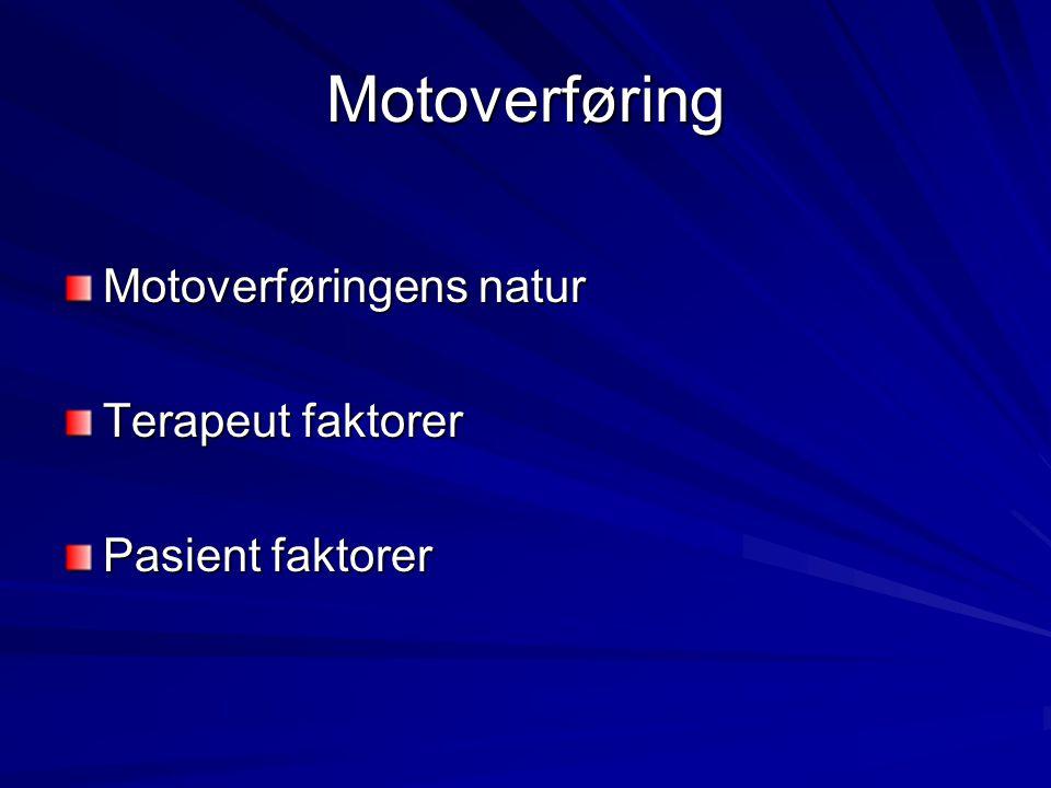 Motoverføring Motoverføringens natur Terapeut faktorer Pasient faktorer