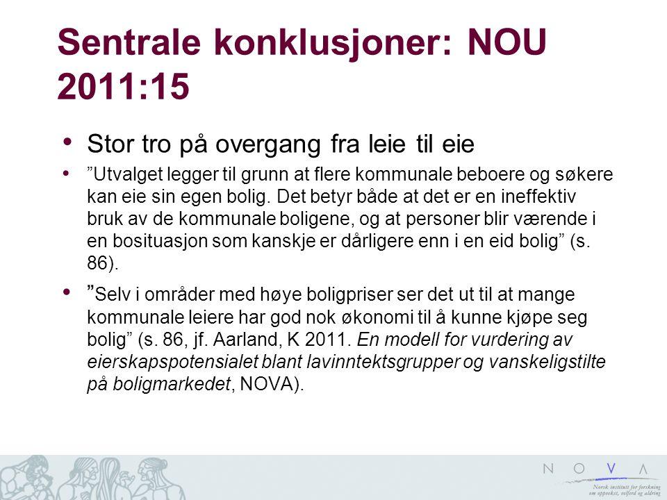 Sentrale konklusjoner: NOU 2011:15 • Stor tro på overgang fra leie til eie • Utvalget legger til grunn at flere kommunale beboere og søkere kan eie sin egen bolig.