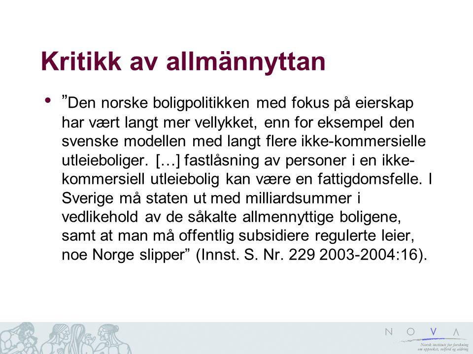 Kritikk av allmännyttan • Den norske boligpolitikken med fokus på eierskap har vært langt mer vellykket, enn for eksempel den svenske modellen med langt flere ikke-kommersielle utleieboliger.