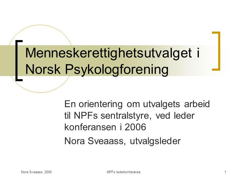 Nora Sveaass, 2006NPFs lederkonferanse1 Menneskerettighetsutvalget i Norsk Psykologforening En orientering om utvalgets arbeid til NPFs sentralstyre,