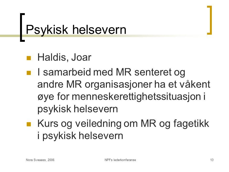 Nora Sveaass, 2006NPFs lederkonferanse13 Psykisk helsevern  Haldis, Joar  I samarbeid med MR senteret og andre MR organisasjoner ha et våkent øye fo