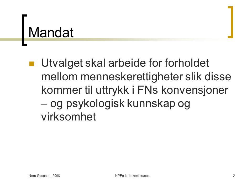 Nora Sveaass, 2006NPFs lederkonferanse2 Mandat  Utvalget skal arbeide for forholdet mellom menneskerettigheter slik disse kommer til uttrykk i FNs ko