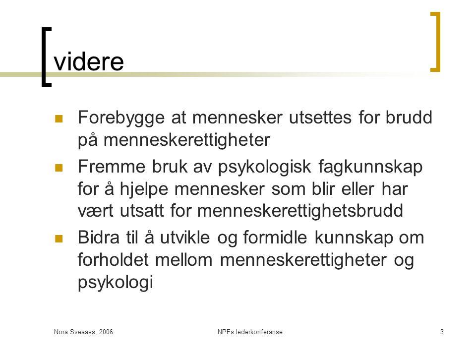 Nora Sveaass, 2006NPFs lederkonferanse3 videre  Forebygge at mennesker utsettes for brudd på menneskerettigheter  Fremme bruk av psykologisk fagkunn