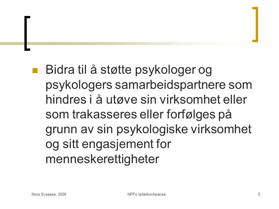 Nora Sveaass, 2006NPFs lederkonferanse5  Bidra til å støtte psykologer og psykologers samarbeidspartnere som hindres i å utøve sin virksomhet eller s