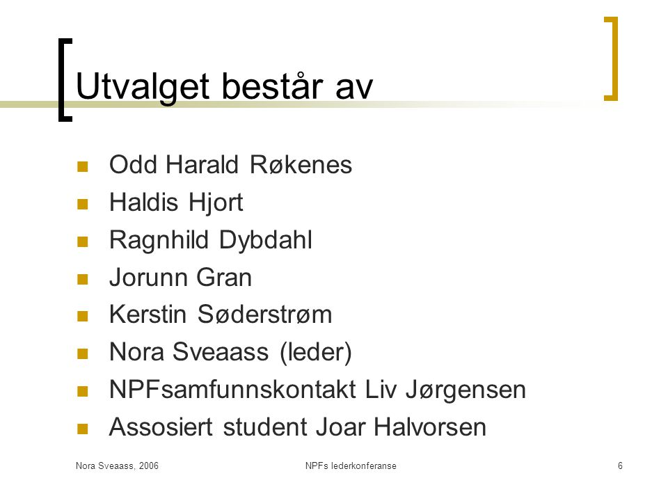 Nora Sveaass, 2006NPFs lederkonferanse6 Utvalget består av  Odd Harald Røkenes  Haldis Hjort  Ragnhild Dybdahl  Jorunn Gran  Kerstin Søderstrøm 