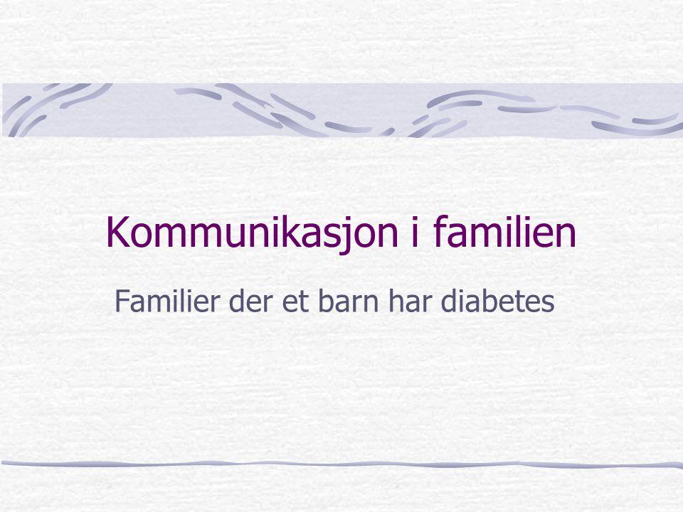 Plan Kommunikasjon Vanlig familiedynamikk Familiedynamikk der ett barn har diabetes Diabetesforbundet