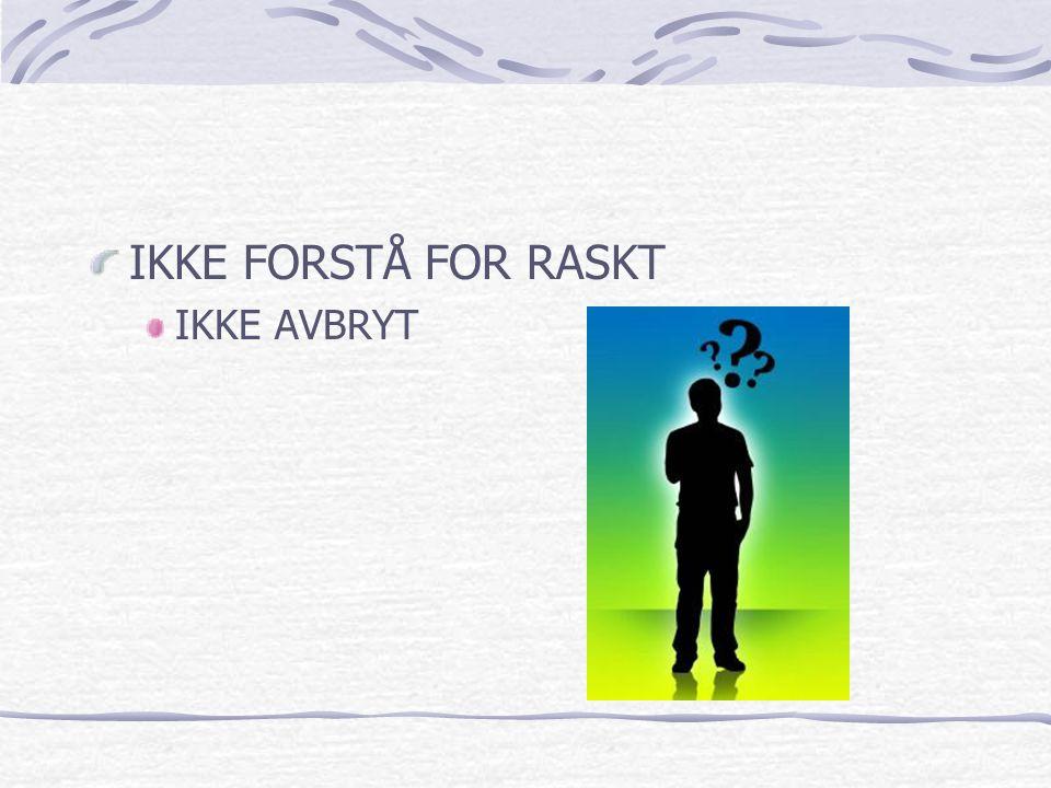 IKKE FORSTÅ FOR RASKT IKKE AVBRYT