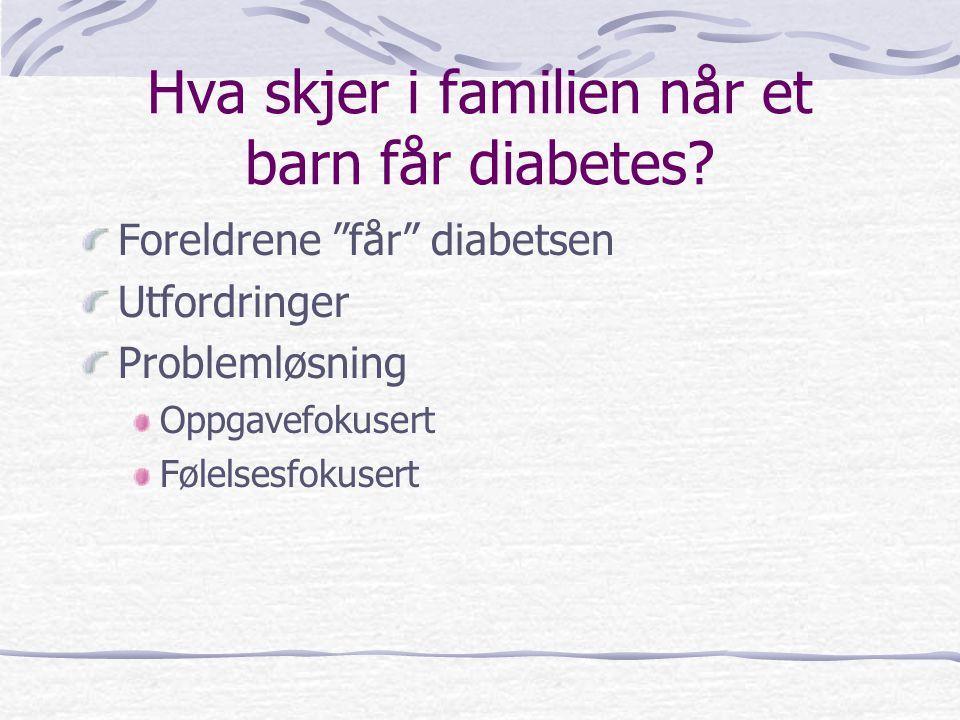 """Hva skjer i familien når et barn får diabetes? Foreldrene """"får"""" diabetsen Utfordringer Problemløsning Oppgavefokusert Følelsesfokusert"""