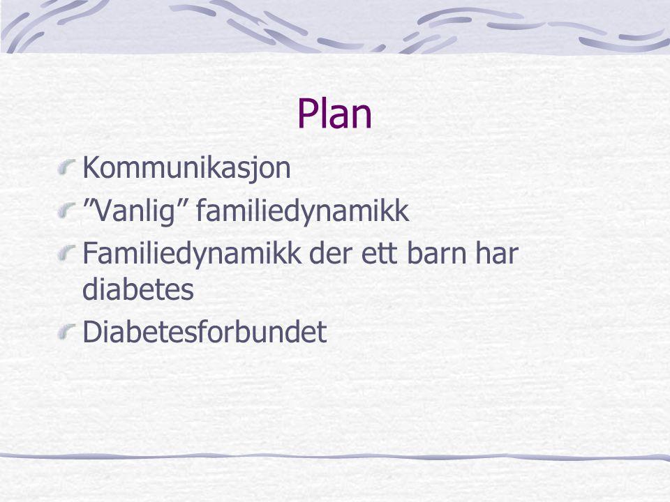 """Plan Kommunikasjon """"Vanlig"""" familiedynamikk Familiedynamikk der ett barn har diabetes Diabetesforbundet"""