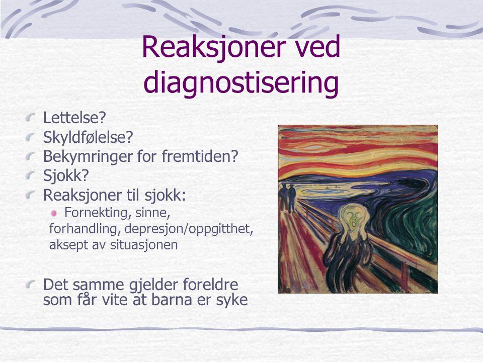 Reaksjoner ved diagnostisering Lettelse? Skyldfølelse? Bekymringer for fremtiden? Sjokk? Reaksjoner til sjokk: Fornekting, sinne, forhandling, depresj