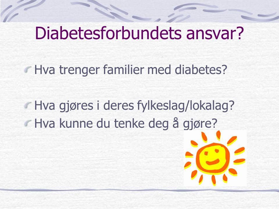 Diabetesforbundets ansvar? Hva trenger familier med diabetes? Hva gjøres i deres fylkeslag/lokalag? Hva kunne du tenke deg å gjøre?