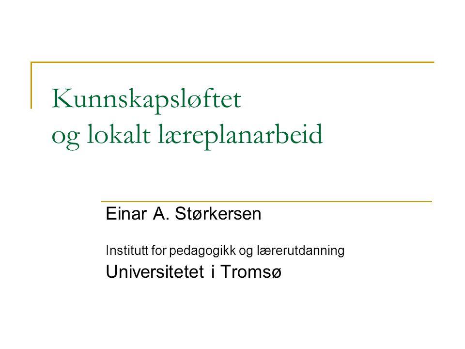 Kunnskapsløftet og lokalt læreplanarbeid Einar A.