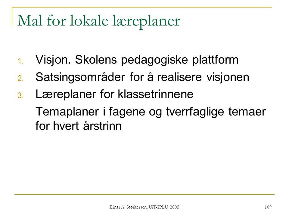 Einar A.Størkersen, UiT-IPLU, 2005 109 Mal for lokale læreplaner 1.