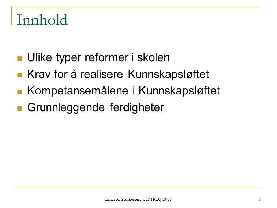 Einar A. Størkersen, UiT-IPLU, 2005 4 Skolereformer  Strukturreform  Læreplanreform