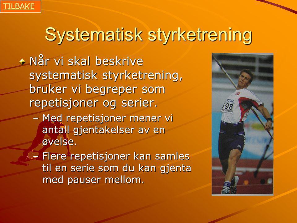 Systematisk styrketrening Når vi skal beskrive systematisk styrketrening, bruker vi begreper som repetisjoner og serier.