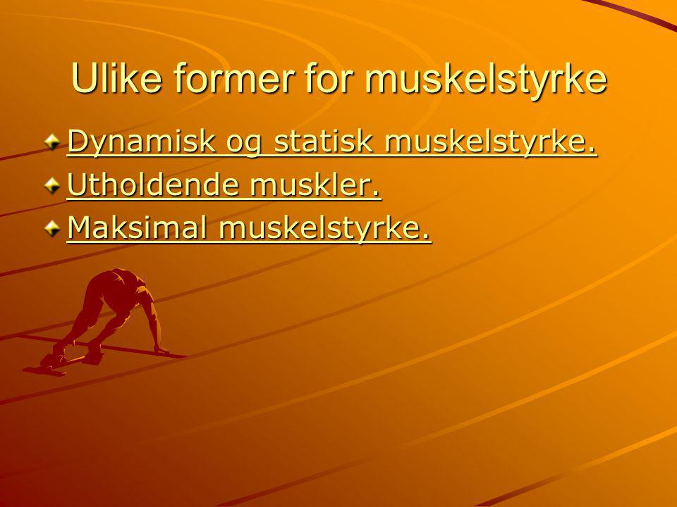 Ulike former for muskelstyrke Dynamisk og statisk muskelstyrke.
