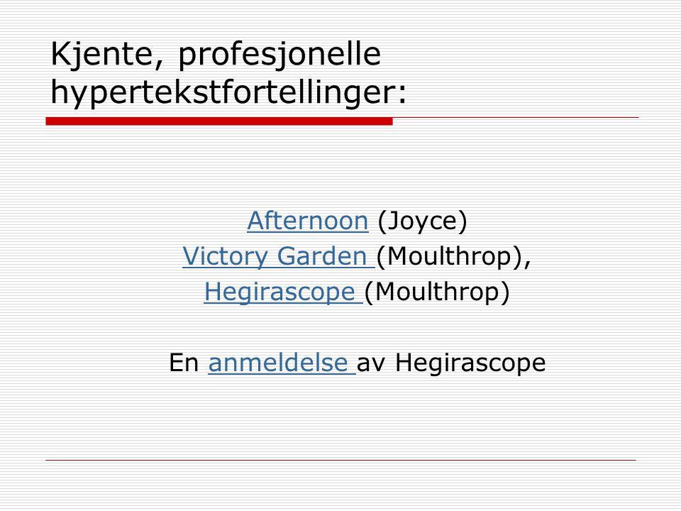 Kjente, profesjonelle hypertekstfortellinger: AfternoonAfternoon (Joyce) Victory Garden Victory Garden (Moulthrop), Hegirascope Hegirascope (Moulthrop