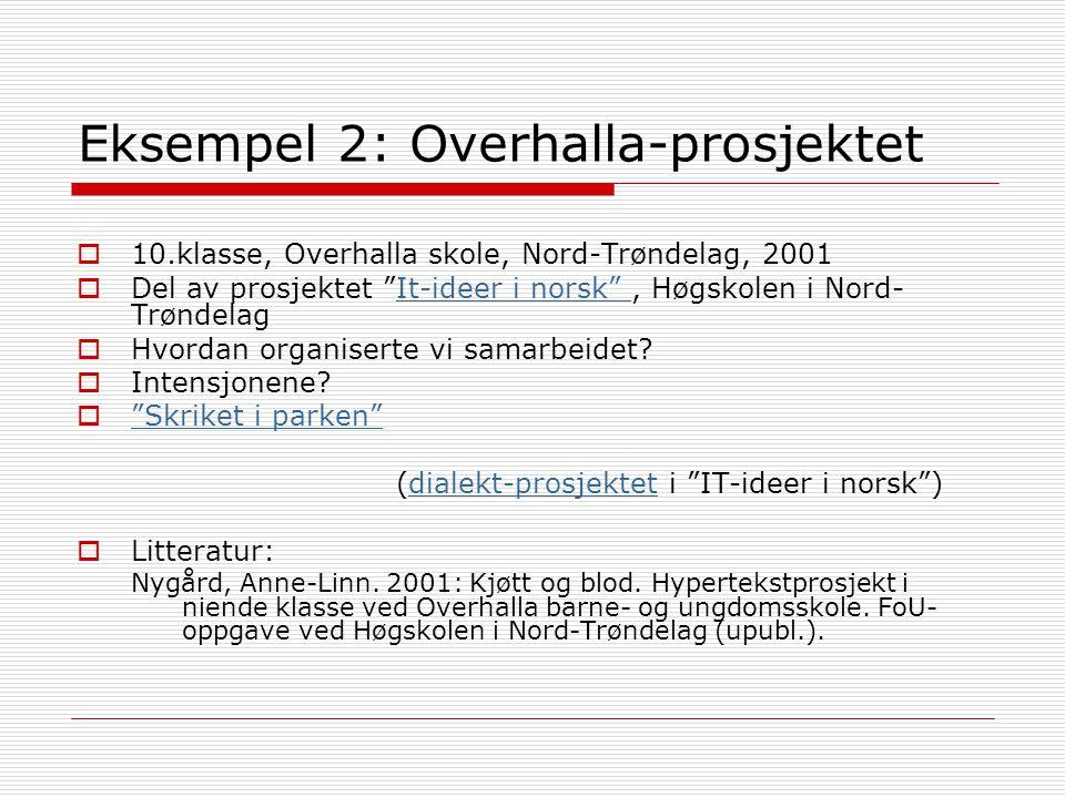 """Eksempel 2: Overhalla-prosjektet  10.klasse, Overhalla skole, Nord-Trøndelag, 2001  Del av prosjektet """"It-ideer i norsk"""", Høgskolen i Nord- Trøndela"""