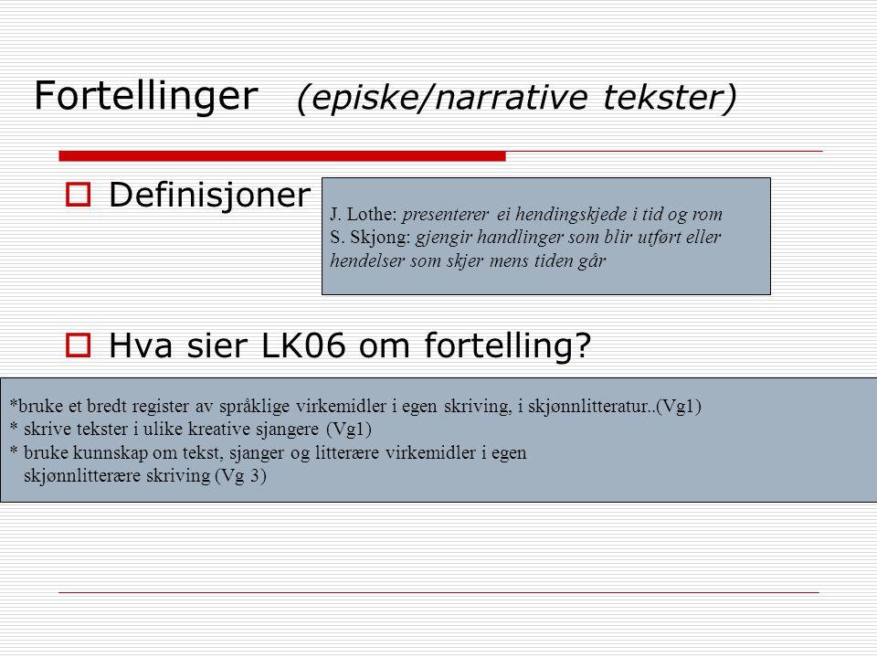 Fortellinger (episke/narrative tekster)  Definisjoner av fortelling?  Hva sier LK06 om fortelling? J. Lothe: presenterer ei hendingskjede i tid og r
