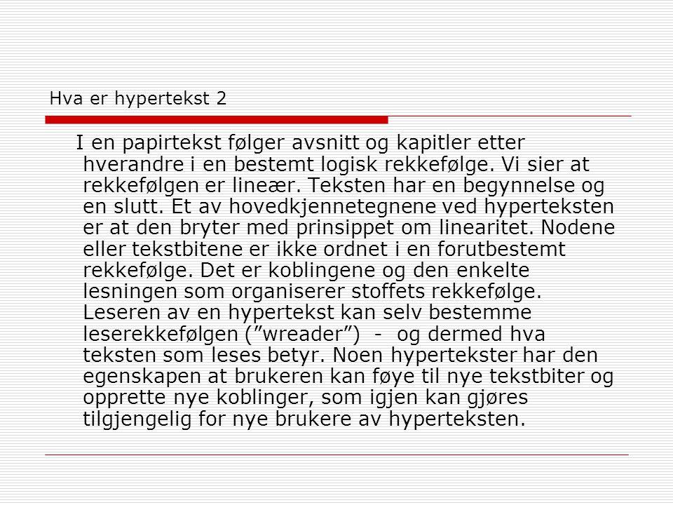 Hva er hypertekst 2 I en papirtekst følger avsnitt og kapitler etter hverandre i en bestemt logisk rekkefølge. Vi sier at rekkefølgen er lineær. Tekst